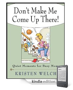 Don't Make Me Come Up There! Quiet Moments for Busy Moms by Kristen Welch