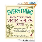 Free Kindle Book: The Everything Grow Your Own Vegetables Book: Your Complete Guide to planting, tending, and harvesting vegetables