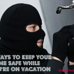 4 Ways to Keep Your Home Safe While You're On Vacation