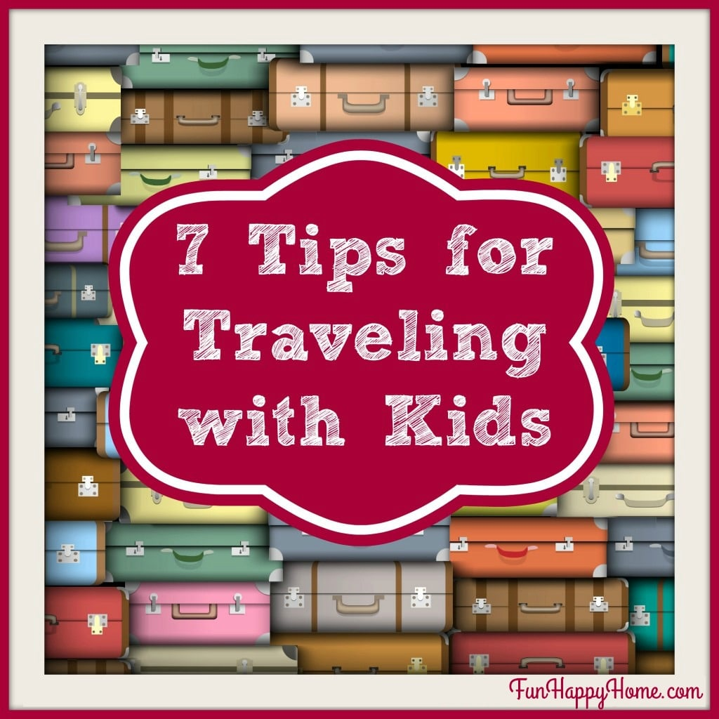 7 Tips for Traveling with Kids from FunHappyHome.com