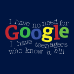 No Need For Google I Have Teenagers T-Shirt Only $6.99