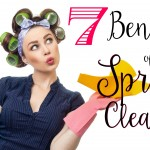 7 Benefits of Spring Cleaning