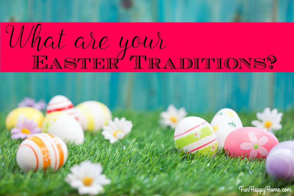 Easter Traditions from FunHappyHome.com