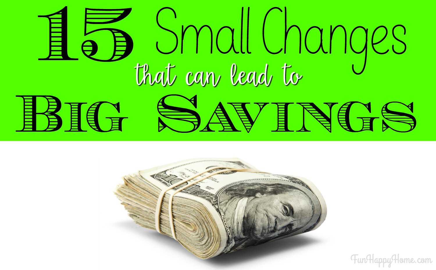 The Best Ways To Save Money 15 Small Changes That Can Lead To Big Savings