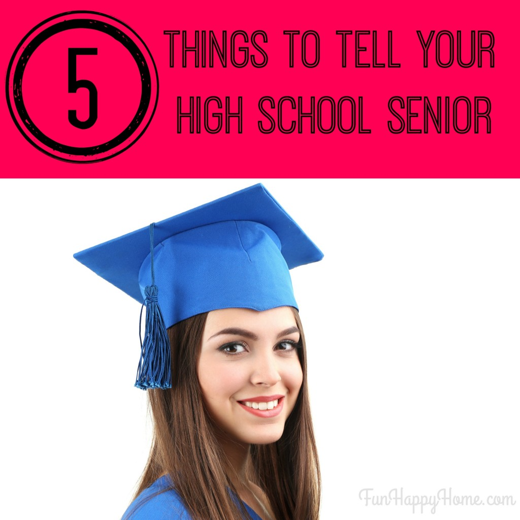5 Things You Need to Tell Your High School Senior from FunHappyHome.com