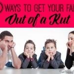 5 Ways to Get Your Family Out of a Rut