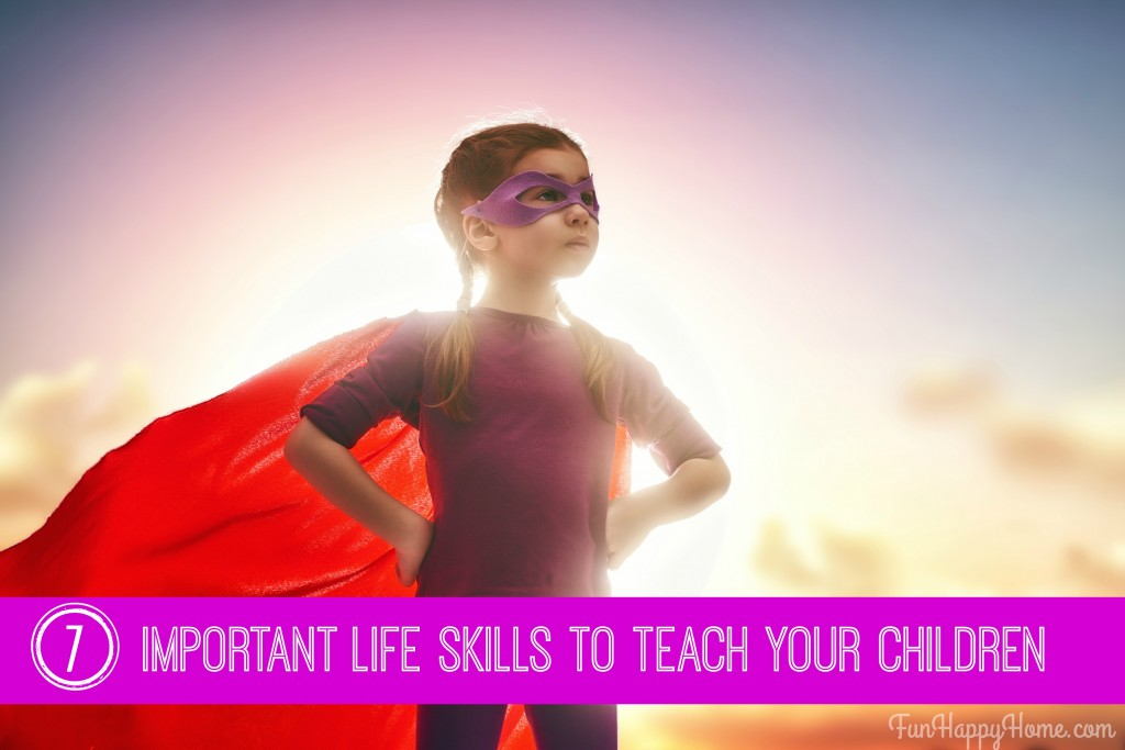 7 Important Life Skills To Teach Your Children