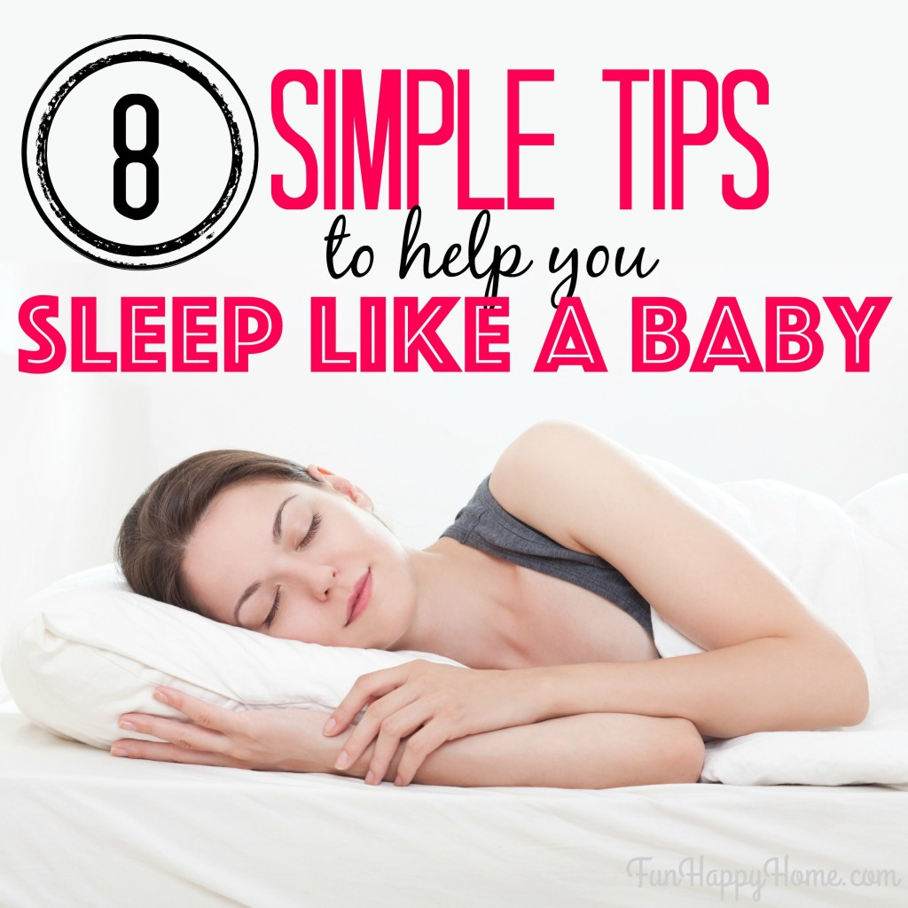 8 Simple Tips To Help You Sleep Like a Baby from FunHappyHome.com