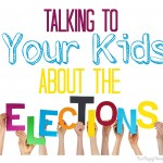 Talking To Your Kids About Elections