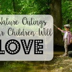 Nature Outings Your Children Will Love