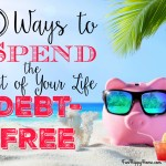 7 Ways to Spend the Rest of Your Life Debt-Free