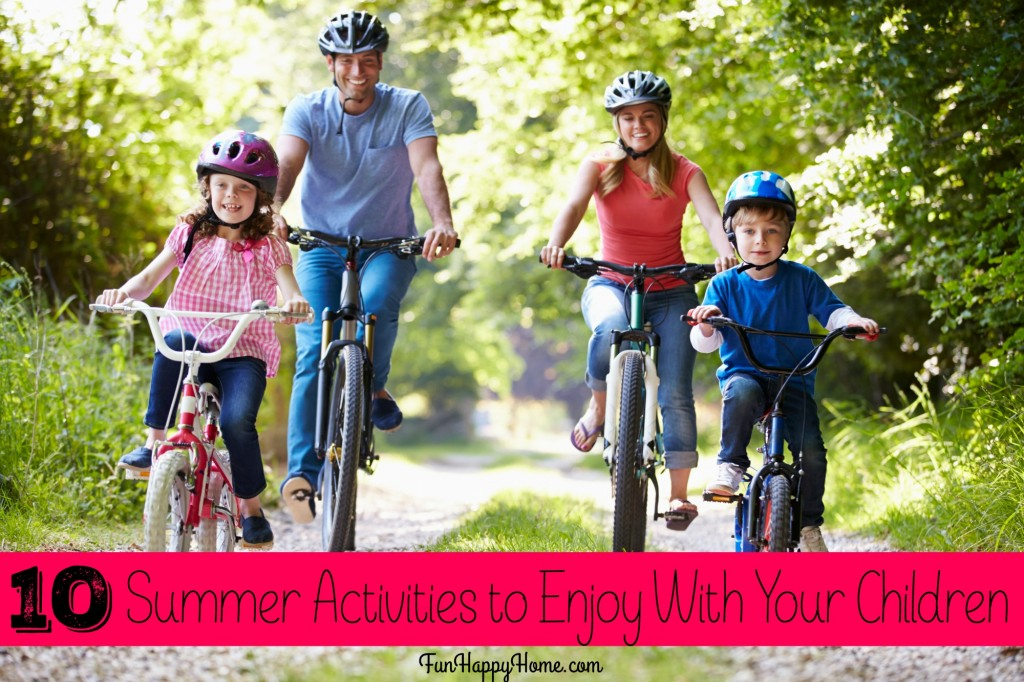 10 Summer Activities to Enjoy With Your Children From FunHappyHome.com
