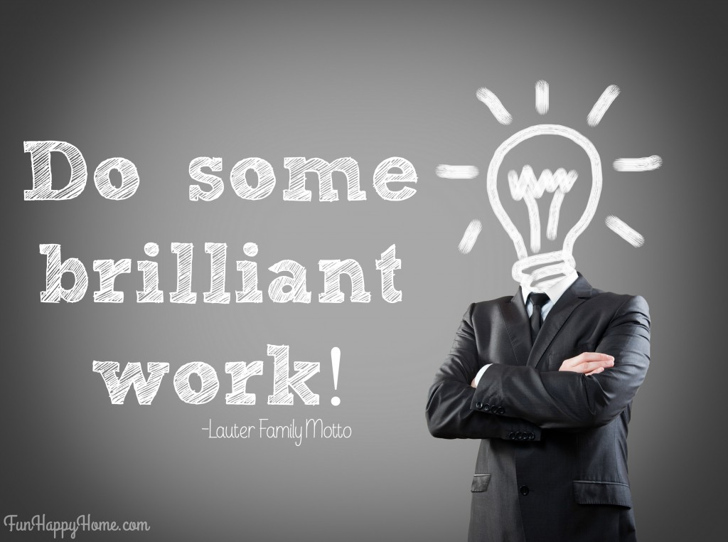 Do some brilliant work!