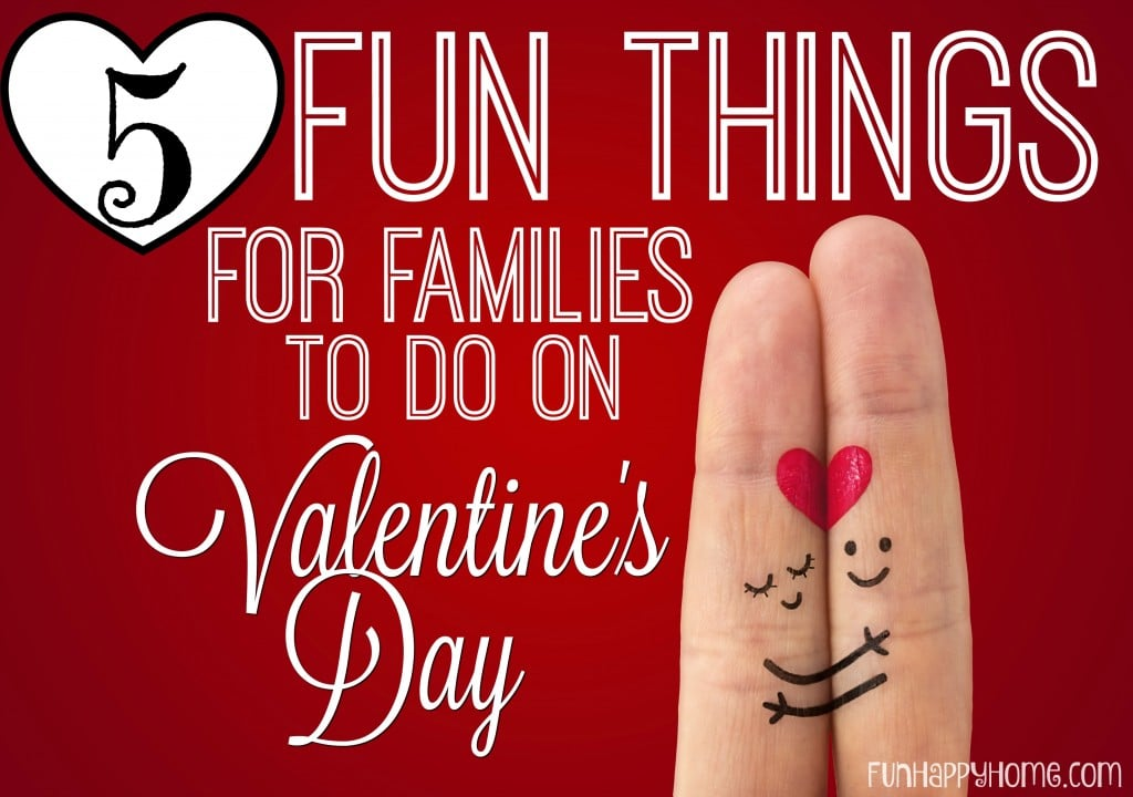 fun things to do on valentine's day: 5 ideas for families, Ideas