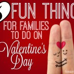 Fun Things To Do On Valentine's Day: 5 Ideas for Families