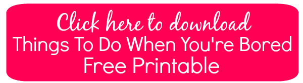 Click here to download Things To Do When You Are Bored Free Printable
