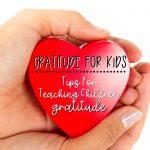 Gratitude For Kids: Tips for Teaching Children Gratitude